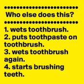 Who-else-does-this-1-wets-toothbrush-2-puts-tooth.jpeg